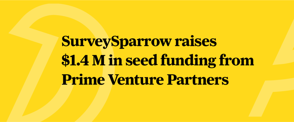 SurveySparrow raises 1.4 million seed funding.