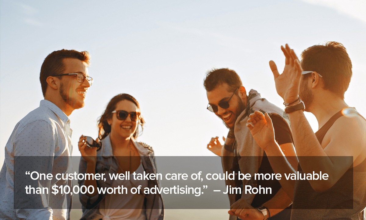 Customer Referral Programs quote about one customer, well taken care of, could be more valuable than $10,000 worth of advertising.