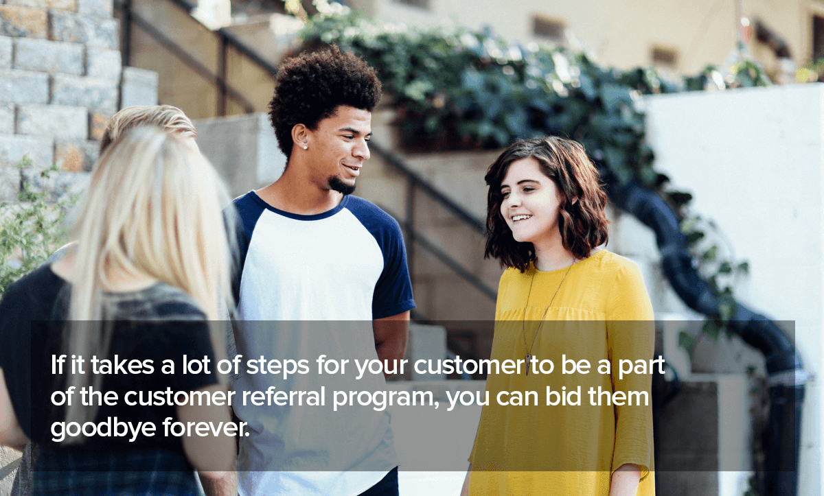 Customer Referral Programs should be easy for customers to join.