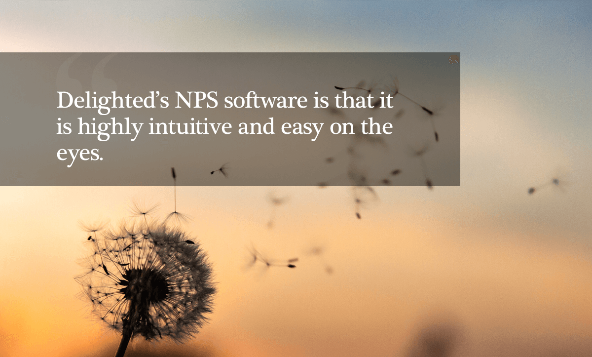 Best NPS Software- Delighted's NPS software is that it is highly intuitive and easy on the eyes.