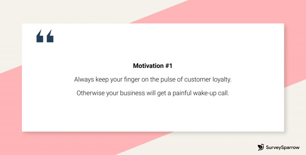 Customer retention tips - Always keep your finger on the pulse of customer loyalty, otherwise, your business will get a painful wake-up call.