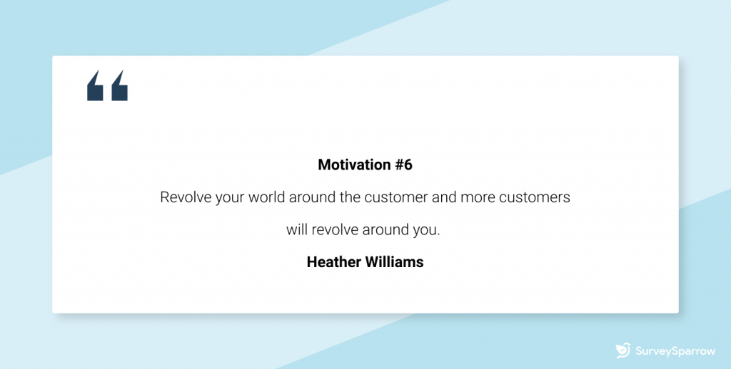 """Customer retention tips - """"Revolve your world around the customer and more customers will revolve around you.""""– Heather Williams"""
