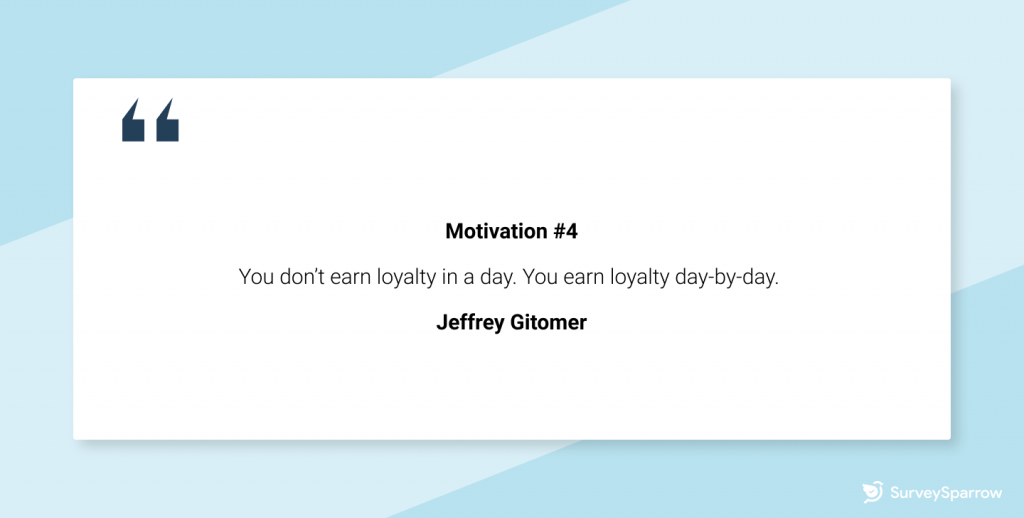"""Customer retention tips - """"You don't earn loyalty in a day. You earn loyalty day-by-day.""""– Jeffrey Gitomer"""