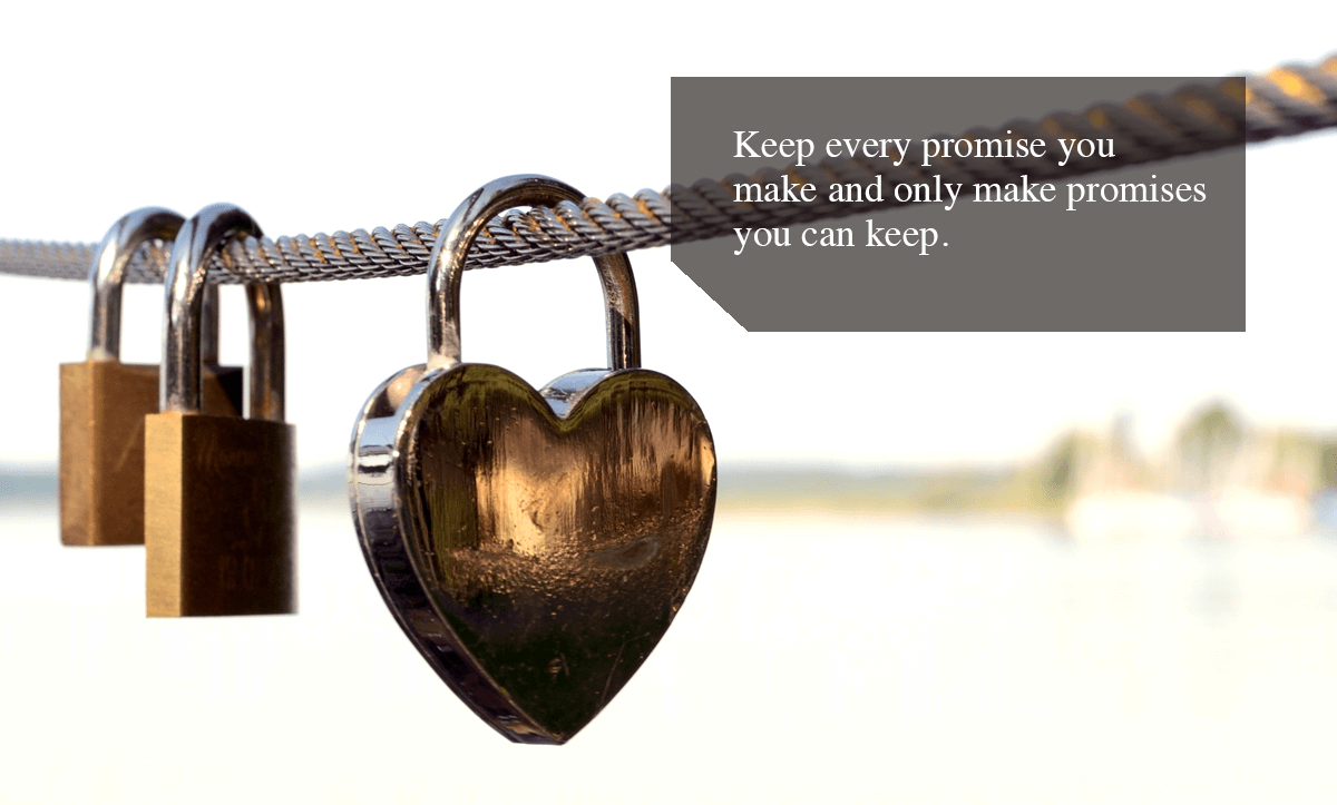 Negative Feedback Loop - Keep every promise you make and only make promises you can keep.
