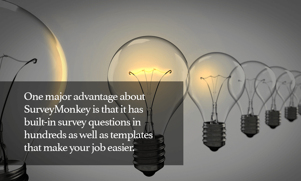 TypeForm Alternatives- 4. One major advantage about SurveyMonkey is that it has built-in survey questions in hundreds as well as templates that makes your job easier.