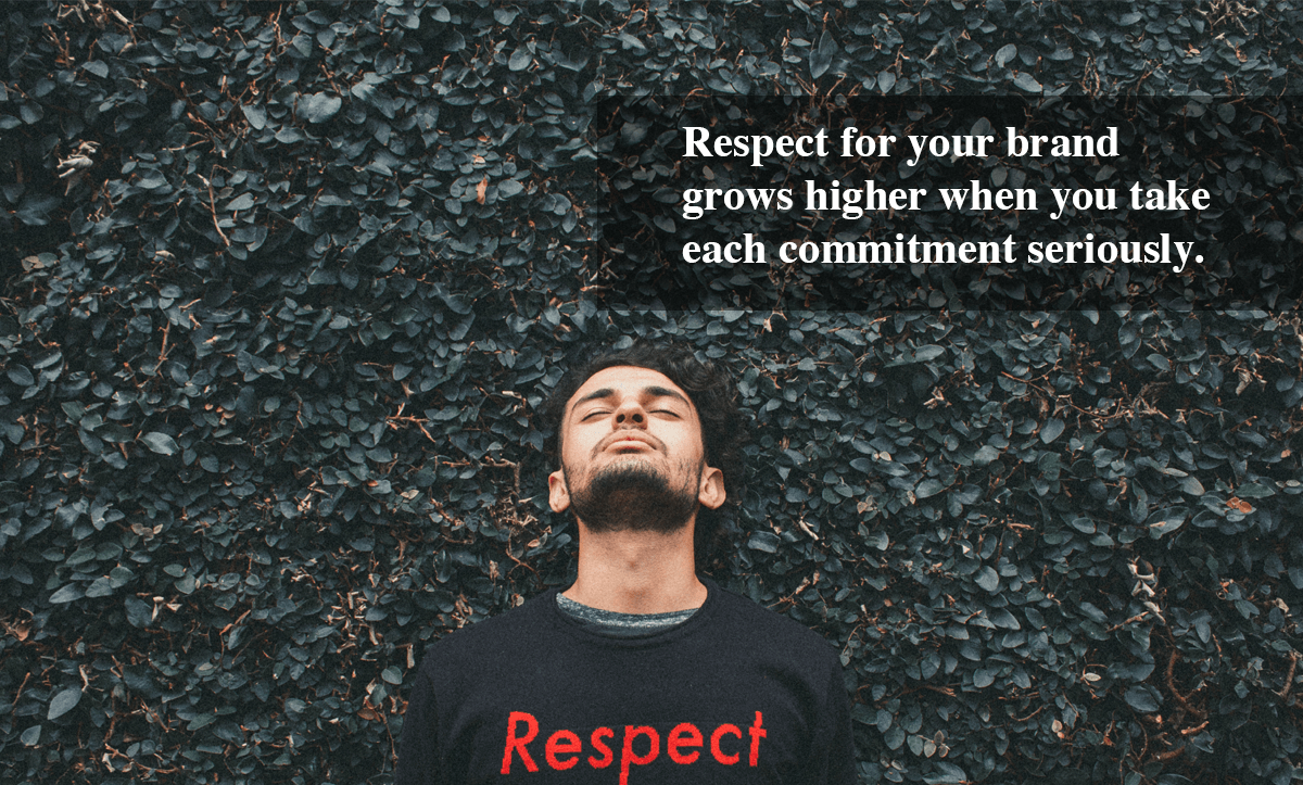 Ways to increase customer loyalty- Respect for your brand grows higher when you take each commitment seriously.