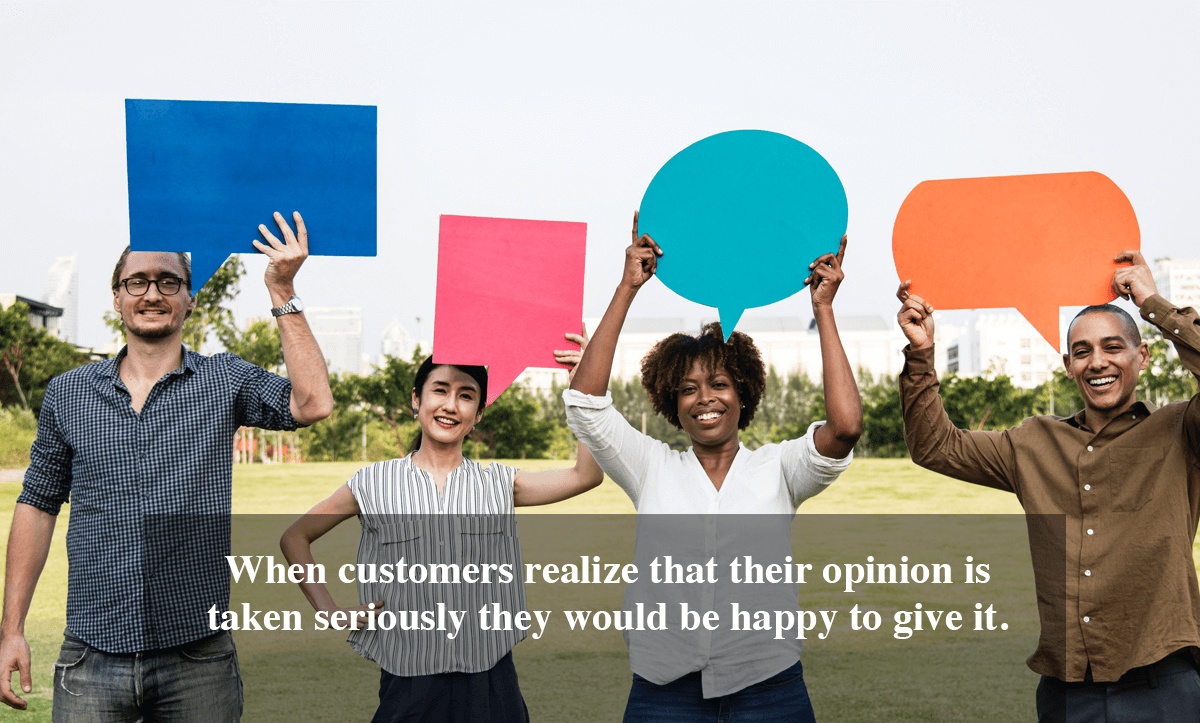 Client Satisfaction Surveys- When customers realize that their opinion is taken seriously they would be happy to give it.