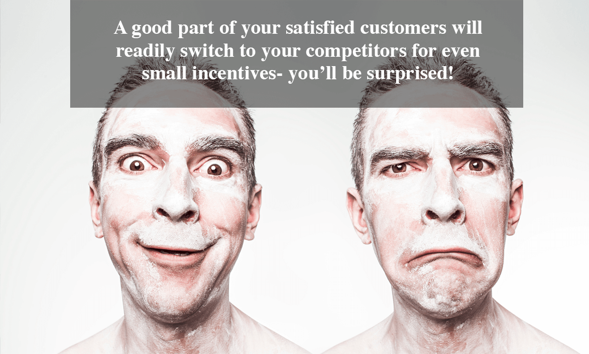 Client Satisfaction Surveys-A good part of your satisfied customers will readily switch to your competitors for even small incentives- you'll be surprised!