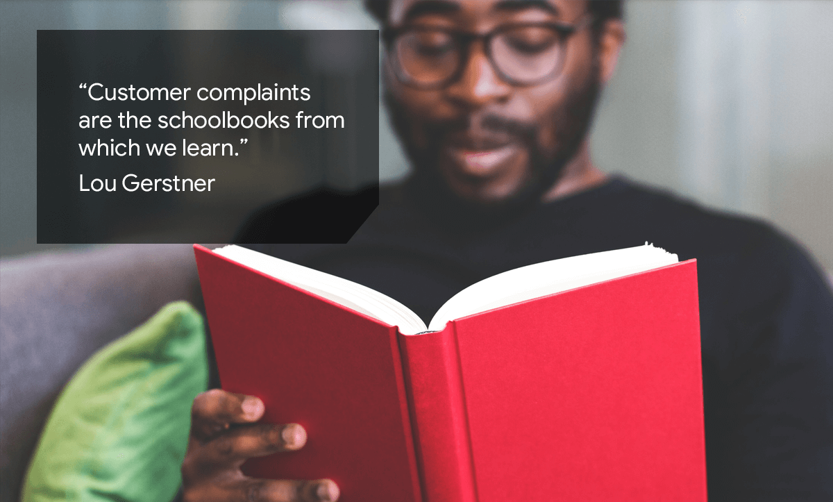 Customer complaints are the schoolbooks from which we learn.