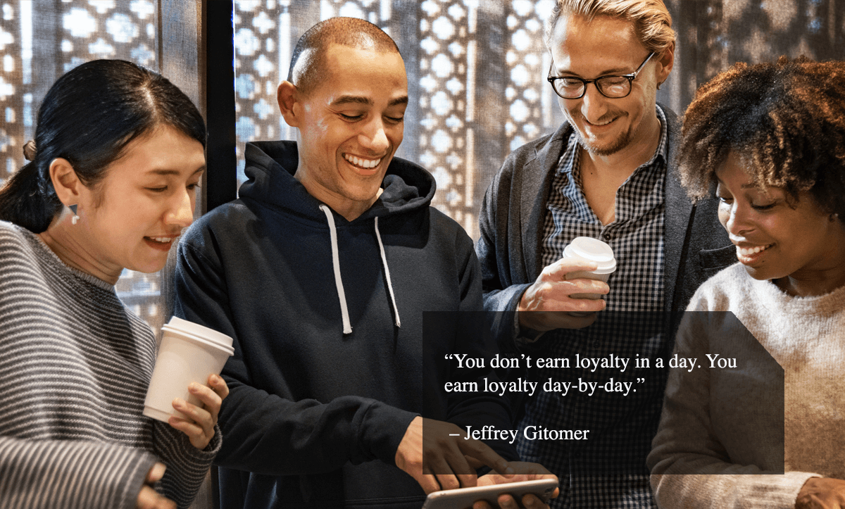 "customer retention tips-""You don't earn loyalty in a day. You earn loyalty day-by-day."" – Jeffrey Gitomer"