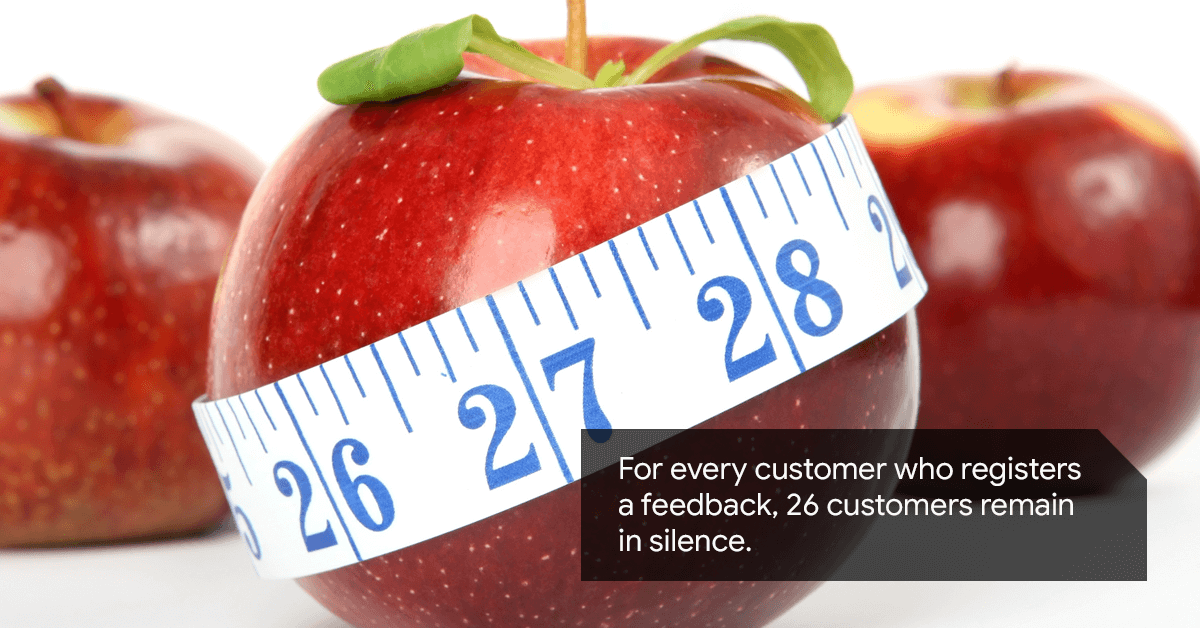 For every customer who registers a feedback, 26 customers remain in silence.