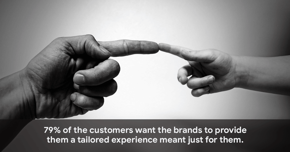 79% of the customers want the brands to provide them a tailored experience meant just for them.