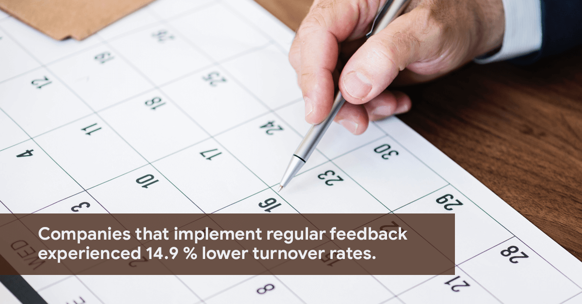 Companies that implement regular feedback experienced 14.9 % lower turnover rates.