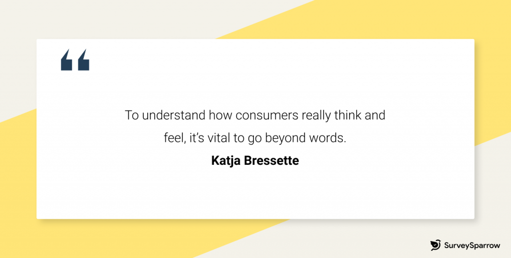 Katja Bressette: To understand how consumers really think and feel, it's vital to go beyond words