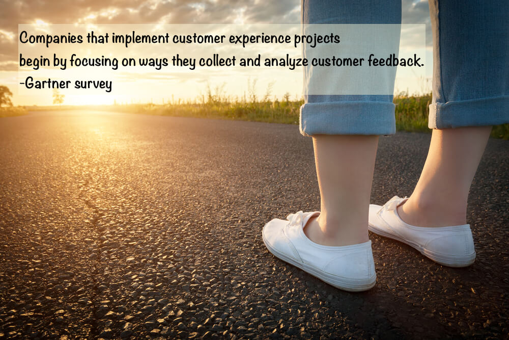 According to the Gartner survey, companies that implement customer experience projects begin by focusing on ways they collect and analyze customer feedback.