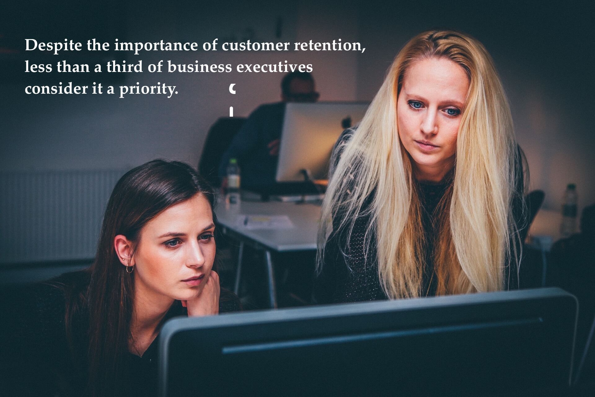 Despite the importance of customer retention, less than a third of business executives consider it a priority.