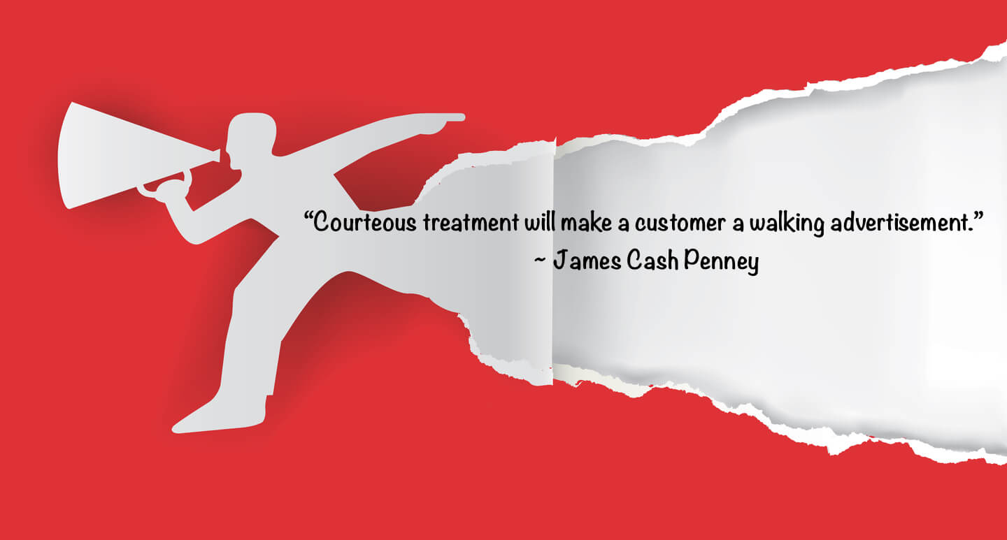 Courteous treatment will make a customer a walking advertisement