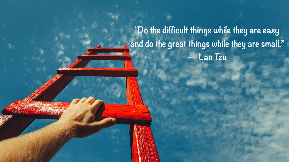 """Do the difficult things while they are easy and do the great things while they are small."""
