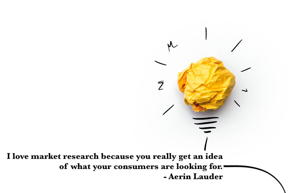 I love market research because you really get an idea of what your consumers are looking for.