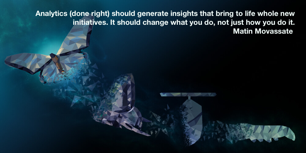 """Analytics (done right) should generate insights that bring to life whole new initiatives.It should changewhatyou do, not just how you do it."""""""
