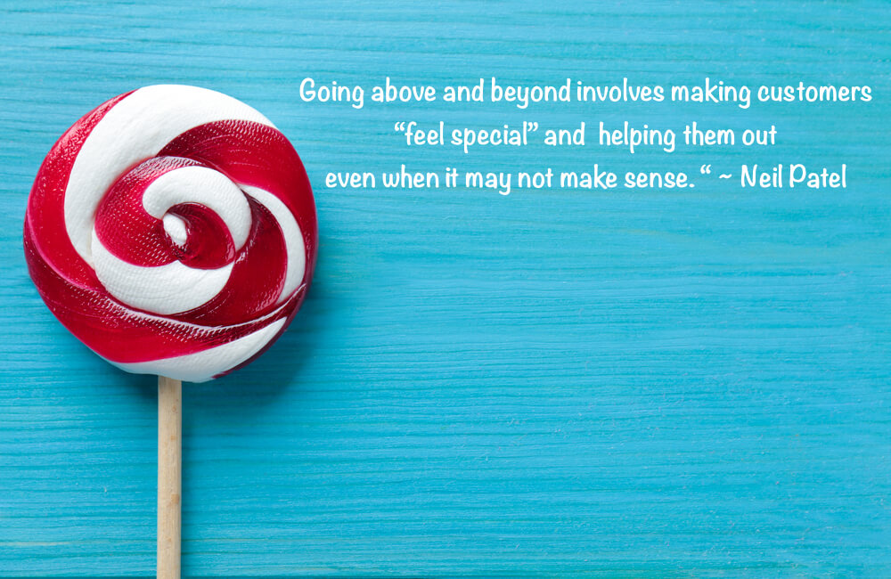 "Going above and beyond involves making customers ""feel special"" and  helping them out even when it may not make sense."