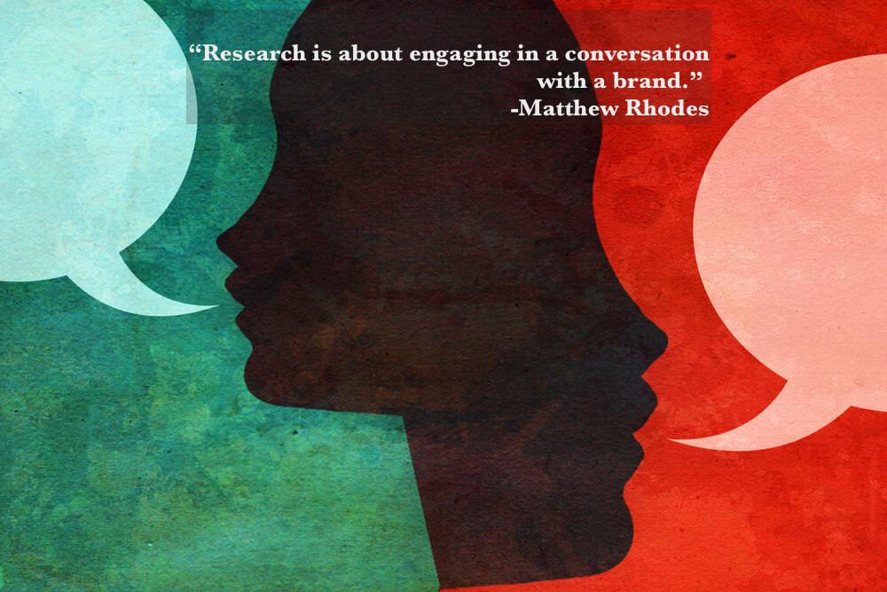 Research is about engaging in a conversation with a brand.