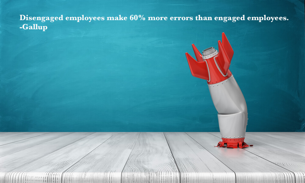 Disengaged employees make 60% more errors than engaged employees