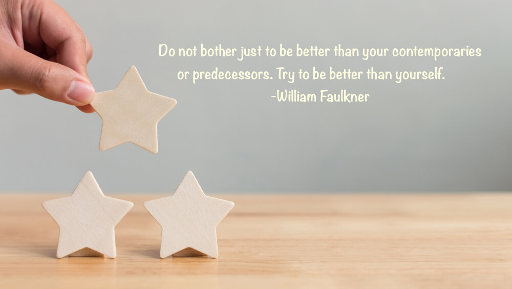 Do not bother just to be better than your contemporaries or predecessors. Try to be better than yourself.