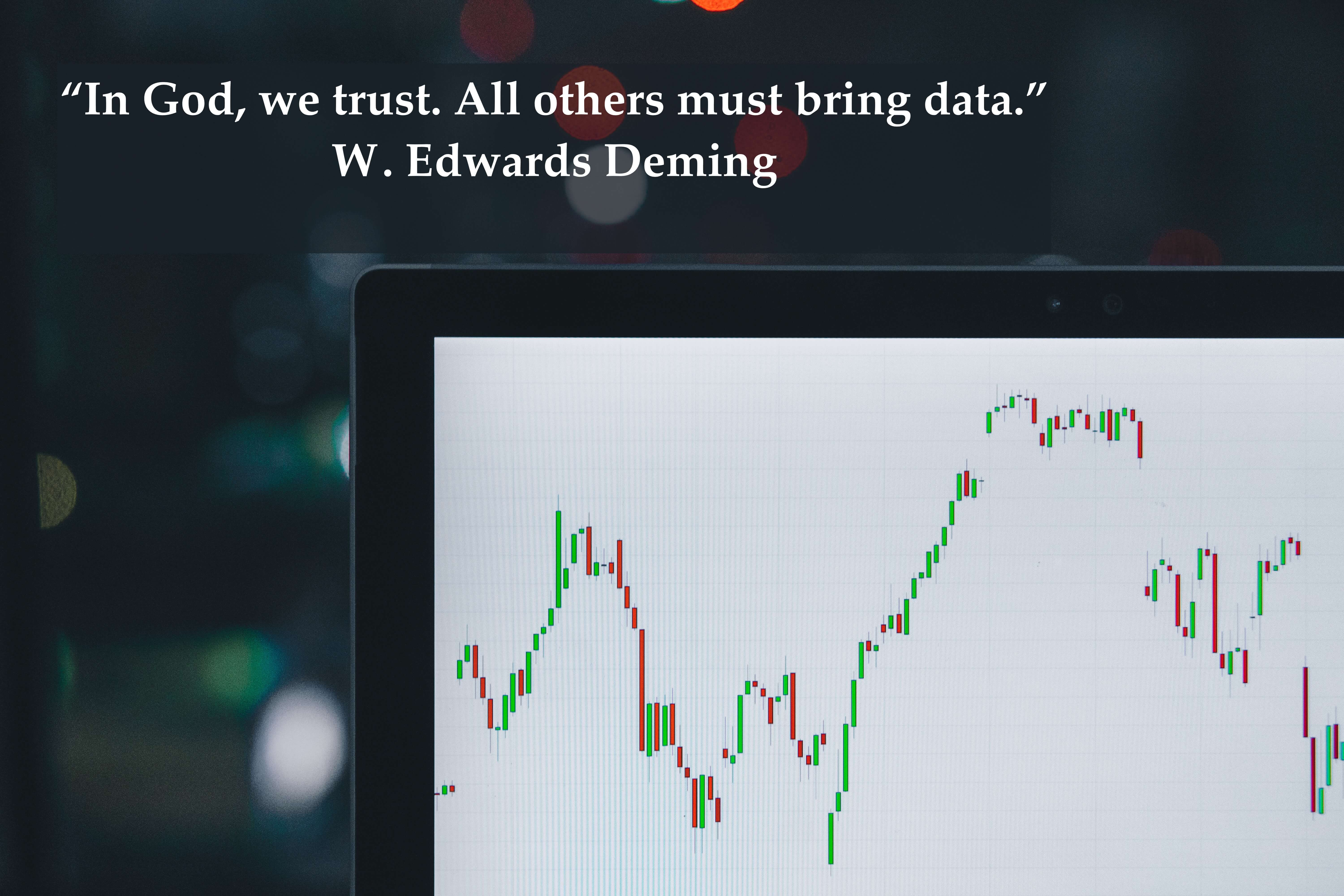 """In God, we trust. All others must bring data."" W. Edwards Deming"