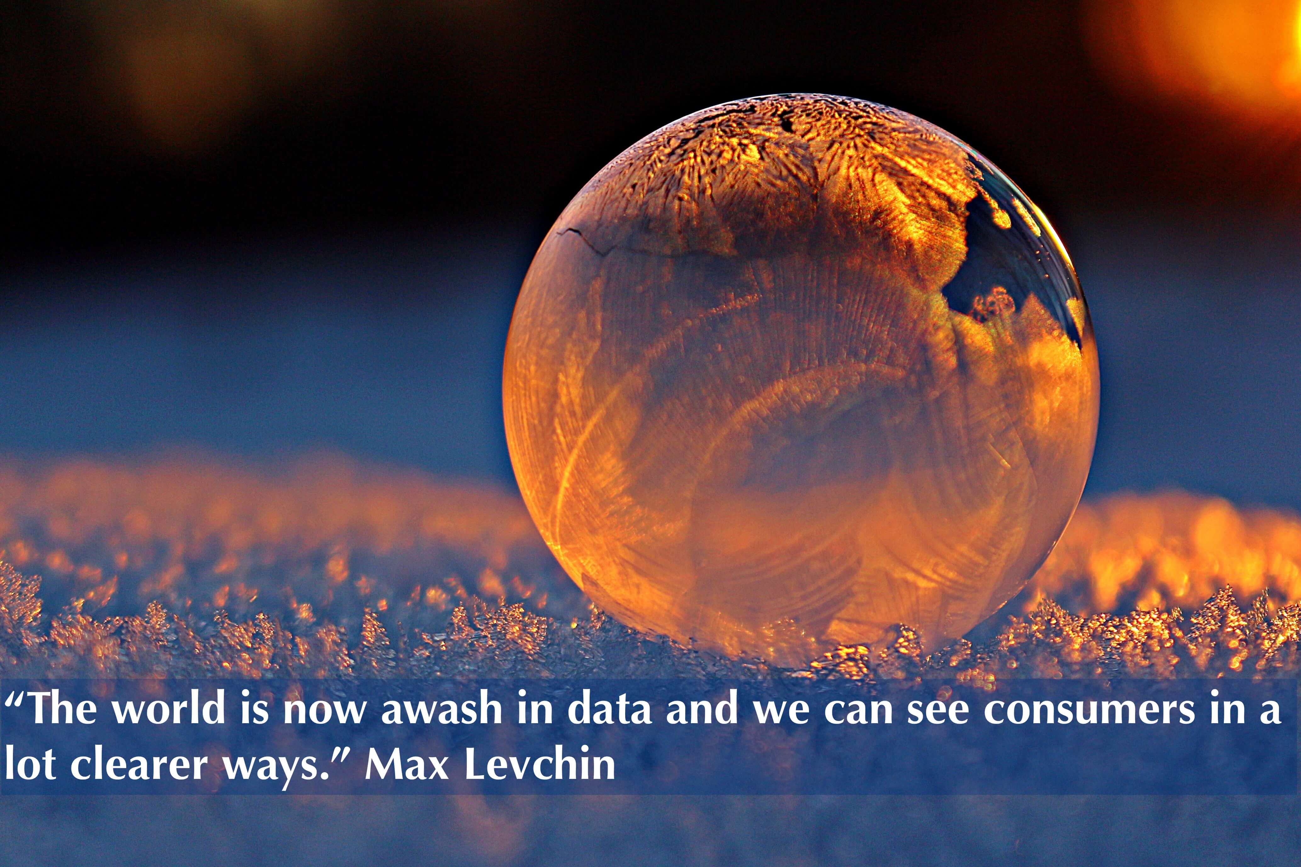 """The world is now awash in data and we can see consumers in a lot clearer ways."" Max Levchin"