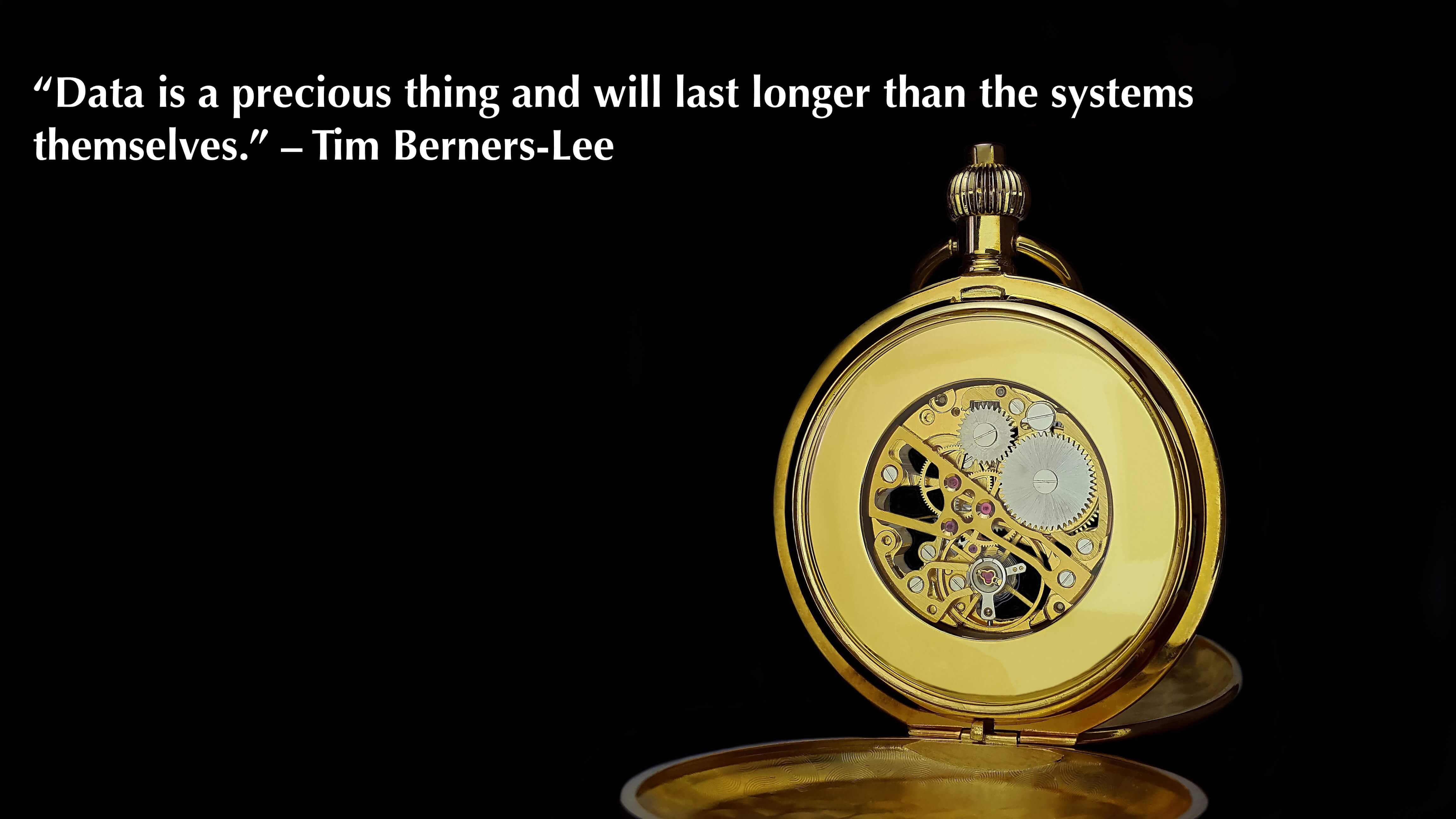 """Data is a precious thing and will last longer than the systems themselves."" – Tim Berners-Lee"