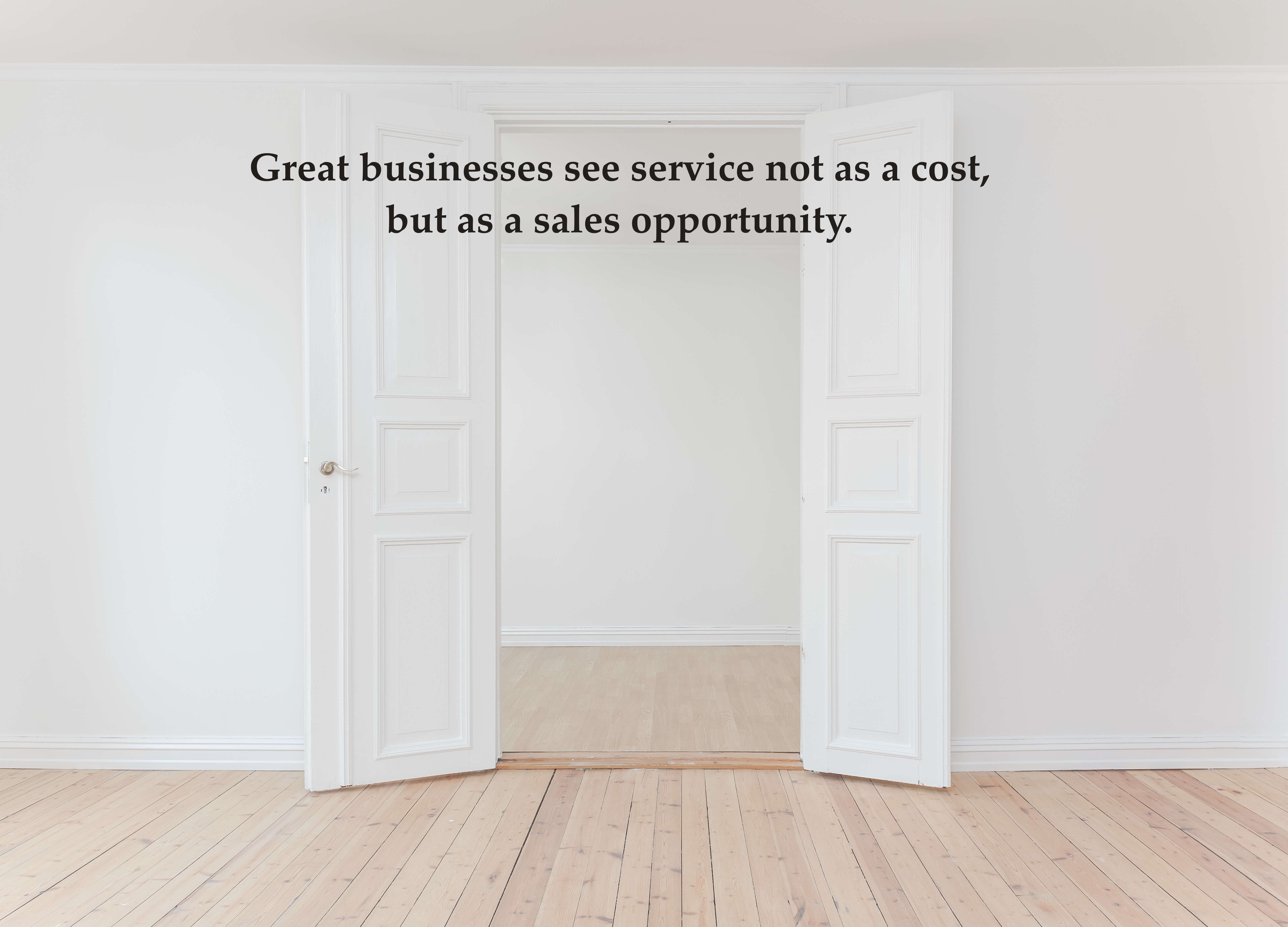 Great businesses see service not as a cost, but as a sales opportunity.