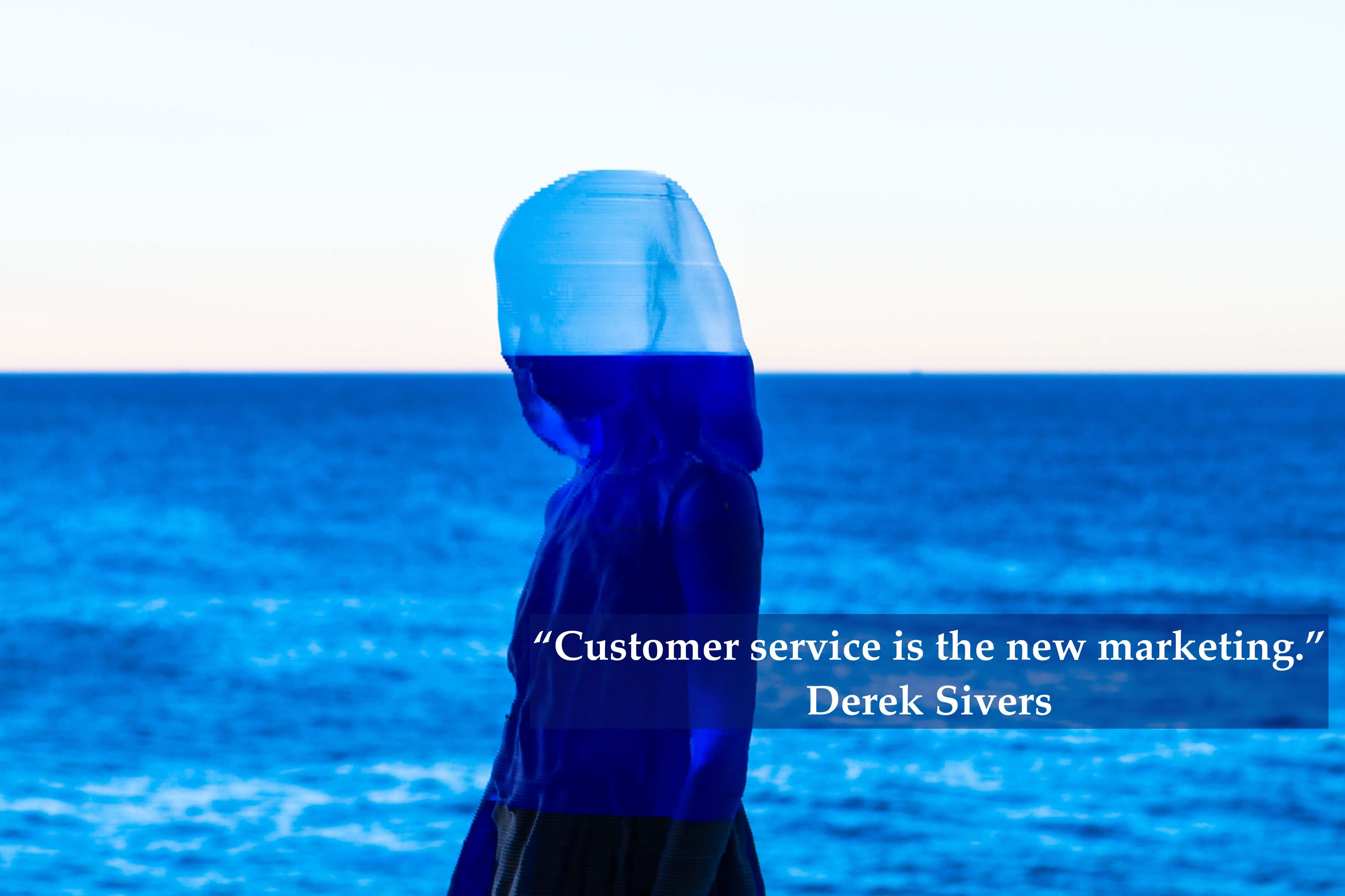 """Customer service is the new marketing."""