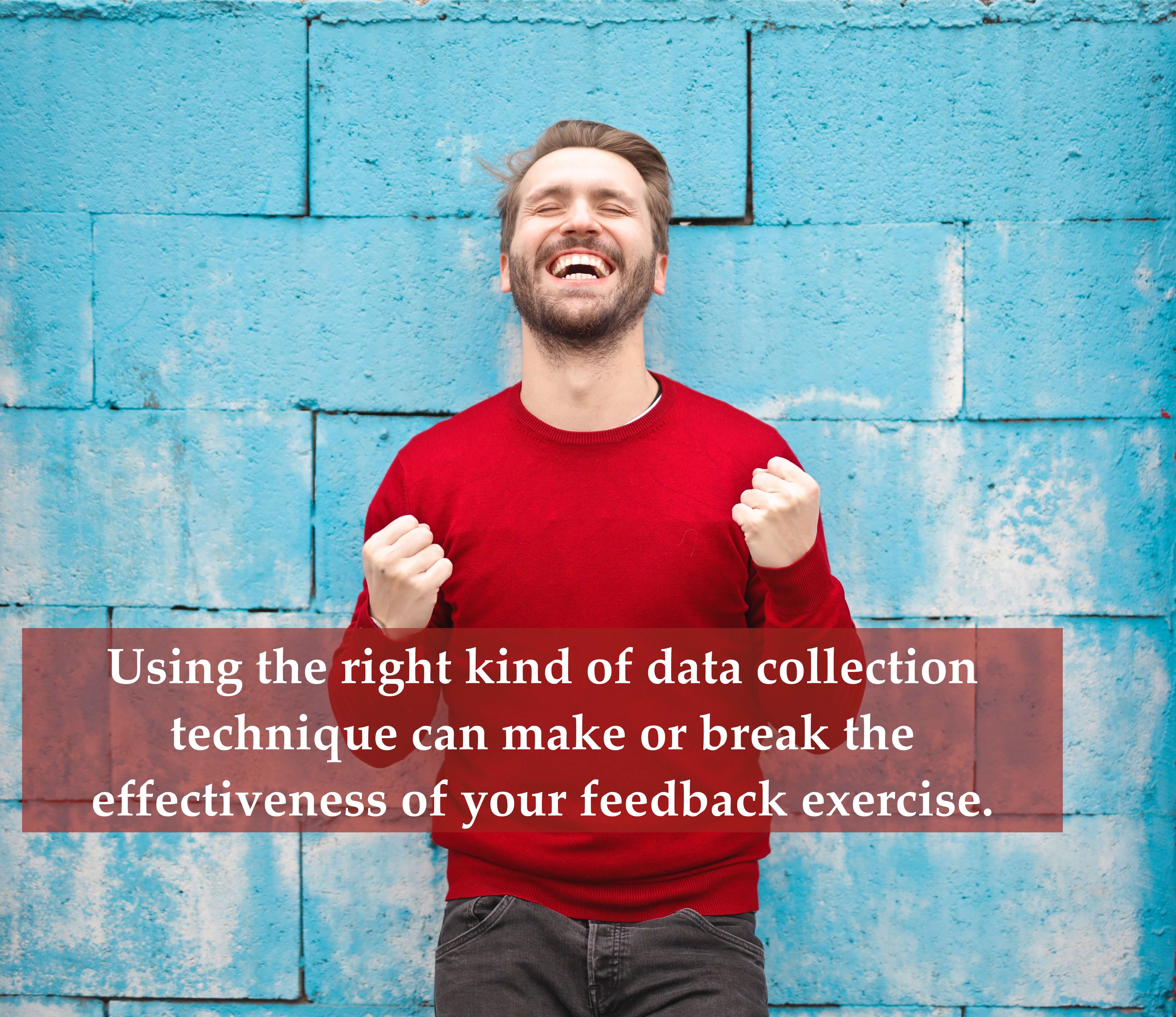 Using the right kind of data collection technique can make or break the effectiveness of your feedback exercise.