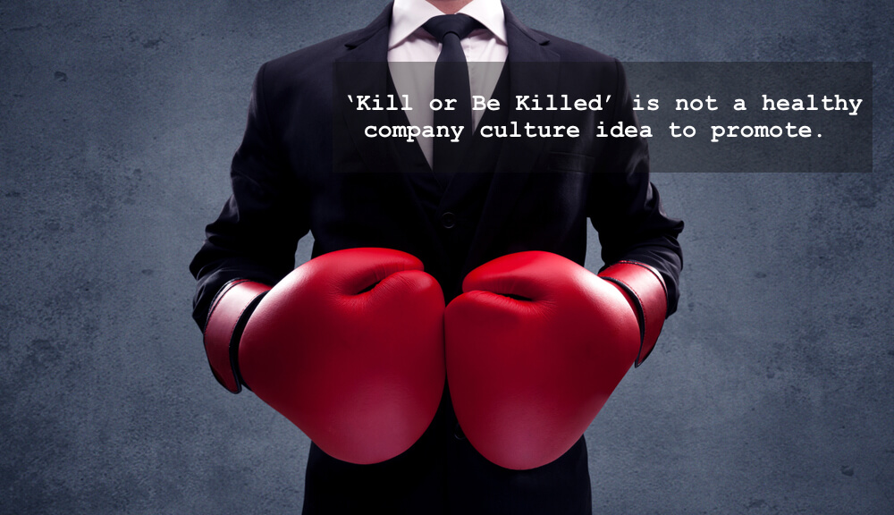 'Kill or Be Killed' is not a healthy company culture idea to promote.