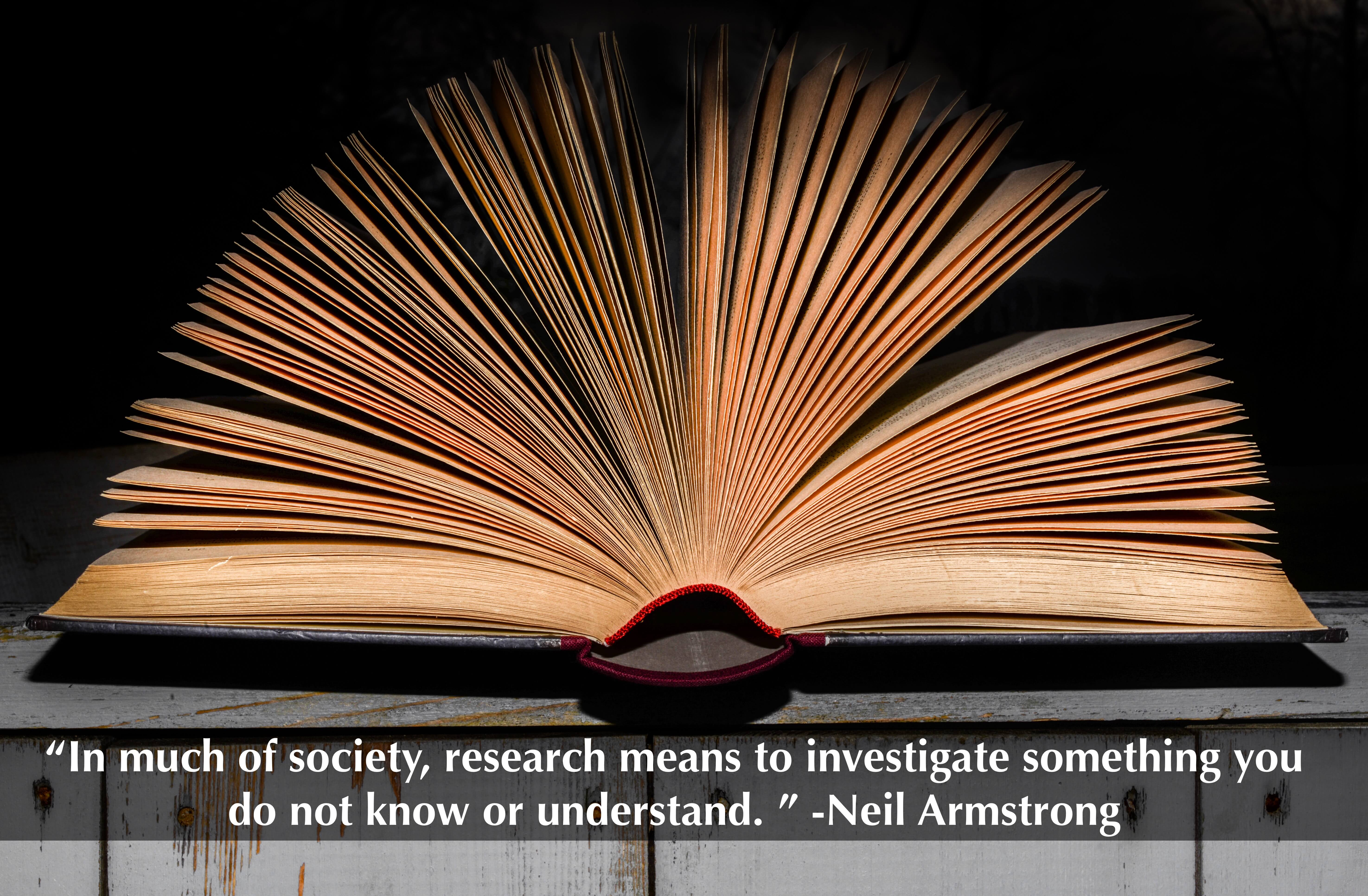 """In much of society, research means to investigate something you do not know or understand. "" -Neil Armstrong"
