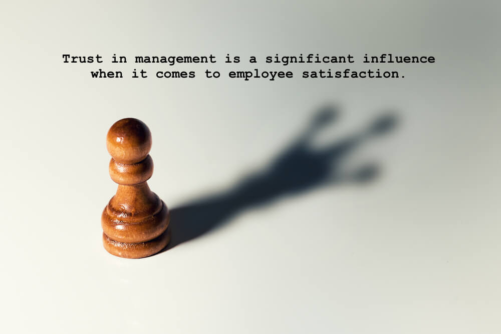 Trust in management is a significant influence when it comes to employee satisfaction.