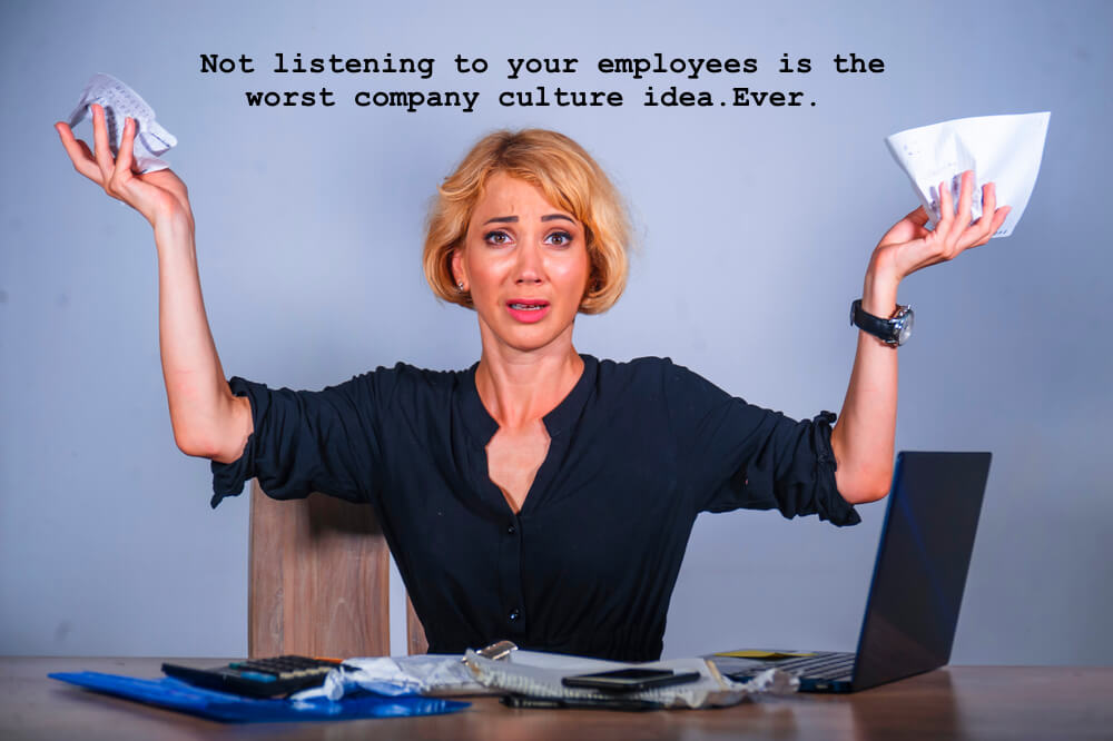 Not listening to your employees is the worst company culture idea ever.