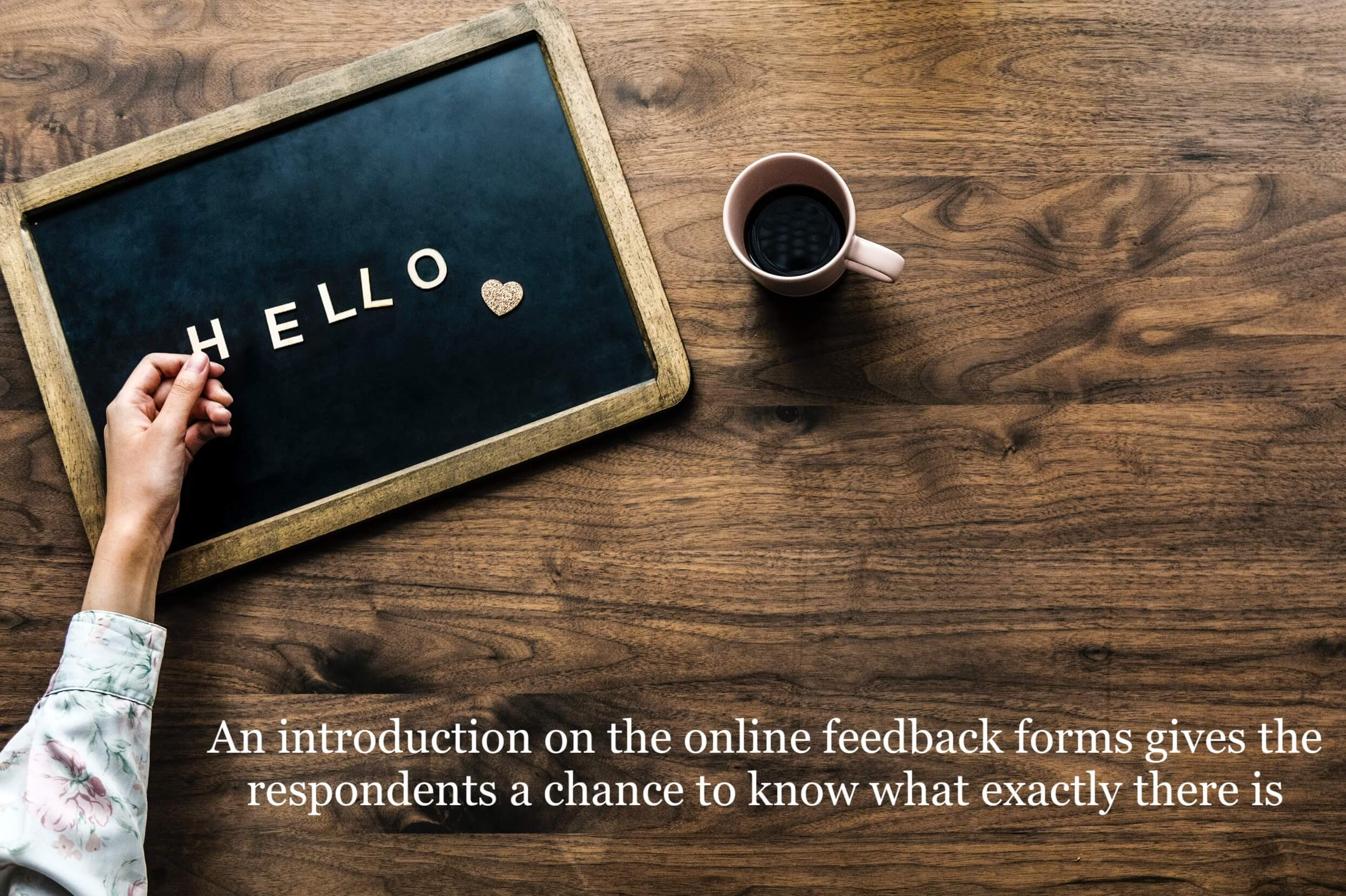 A common mistake attempted by the managers while drafting the final online feedback survey is skipping the introduction to it