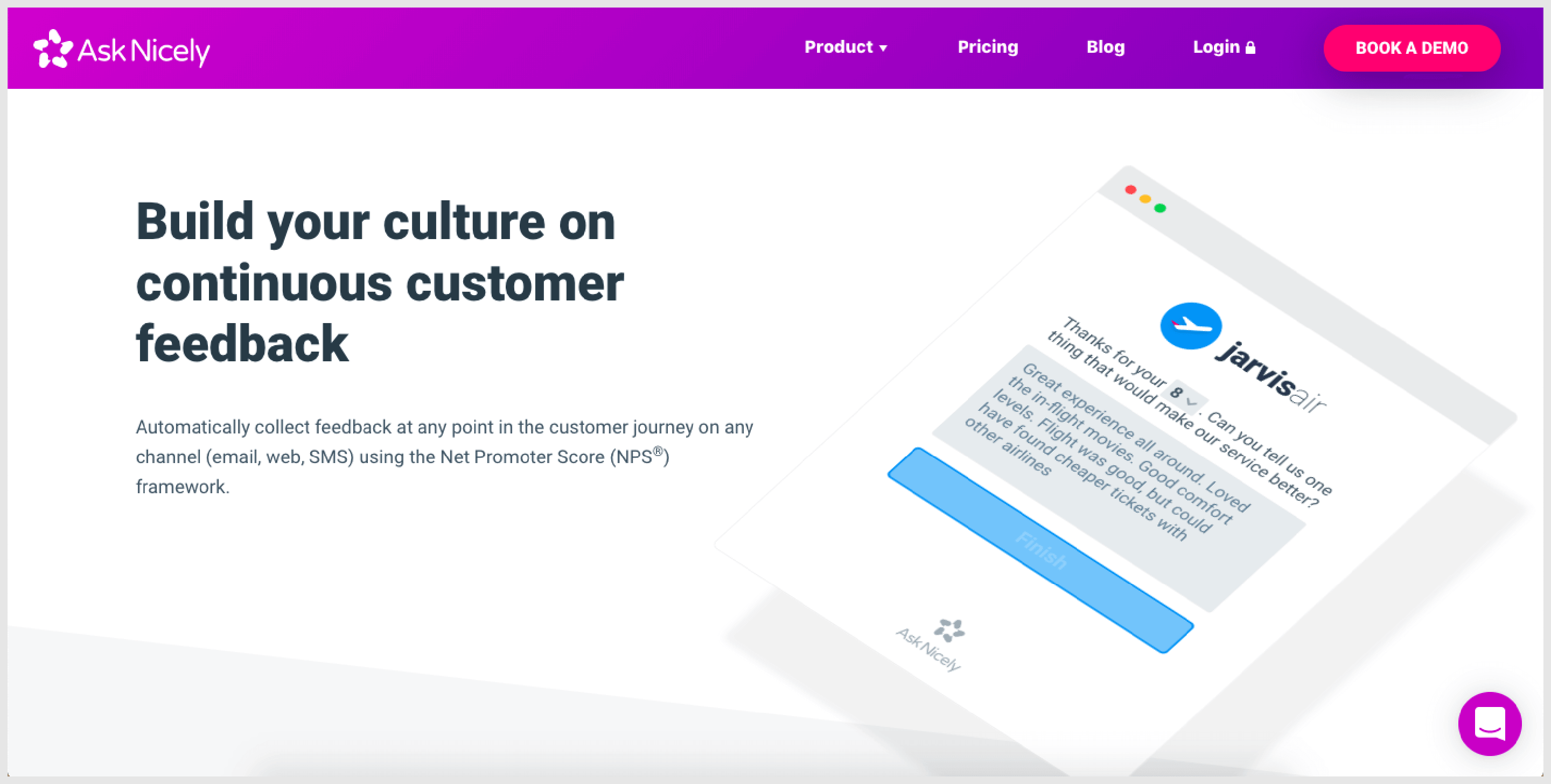 AskNicely is a platform that primarily measures NPS, the industry standard for measuring loyalty and predicting growth.