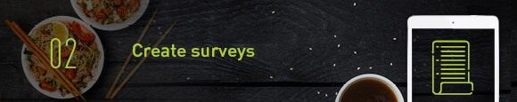 Create customer surveys to collect customer feedback and learn more about your customers..