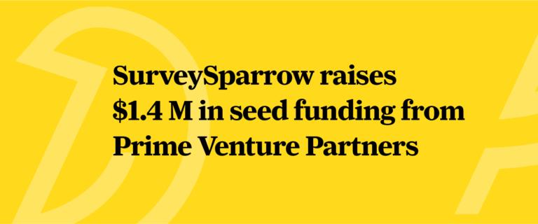 SurveySparrow raises 1.4 million seed funding.
