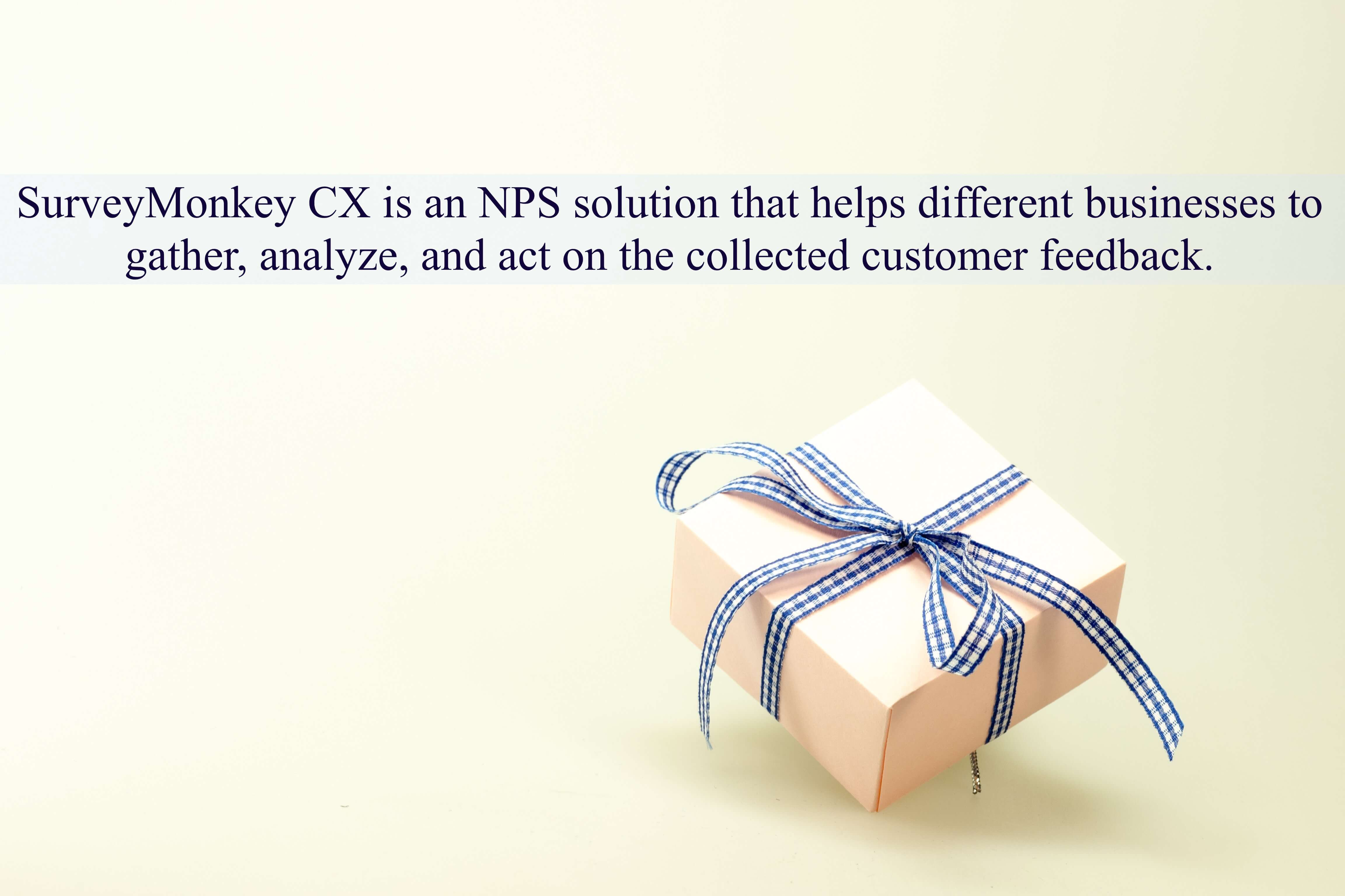 SurveyMonkey CX is an NPS solution that helps different businesses to gather, analyze, and act on the collected customer feedback.