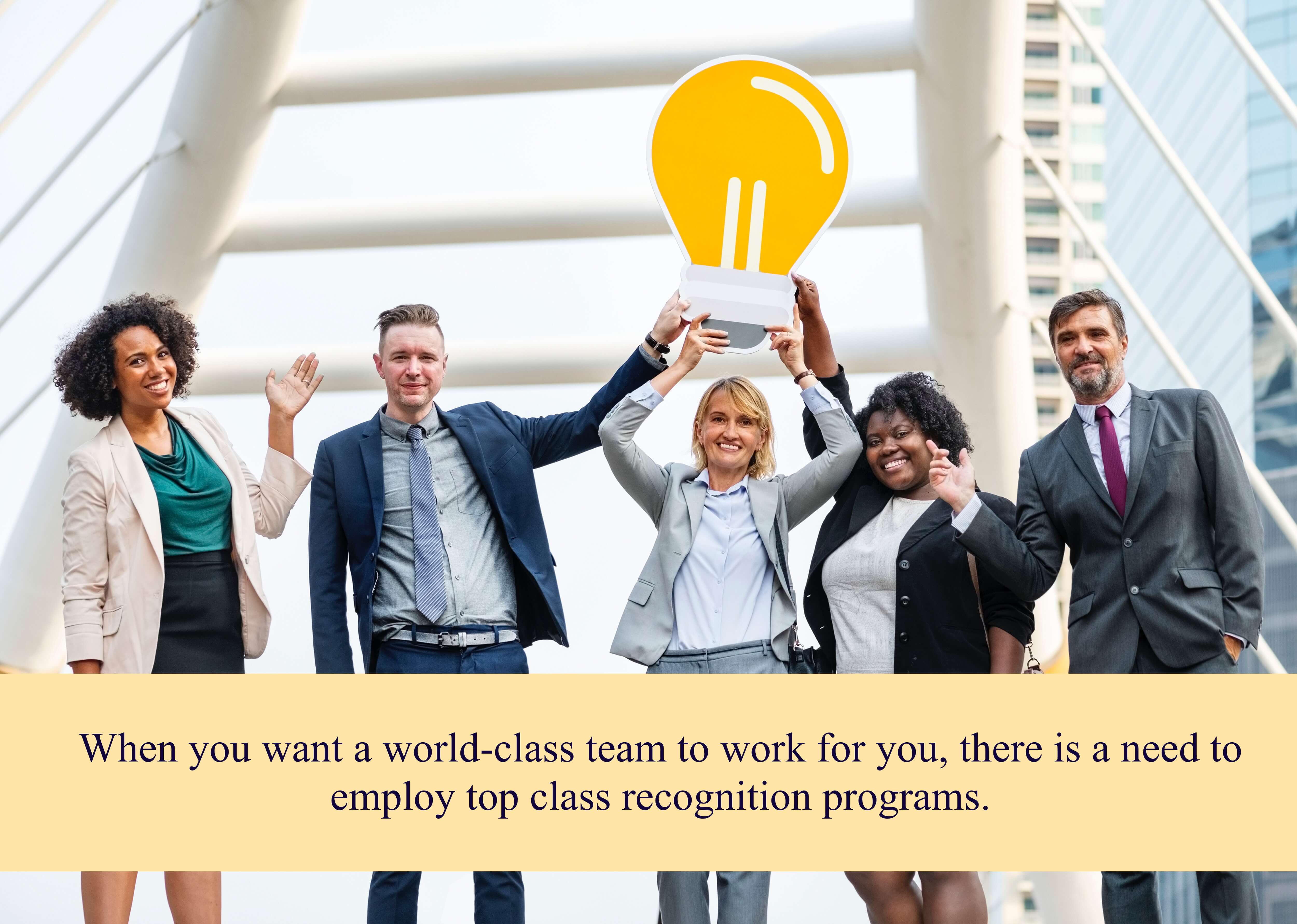 When you want a world-class team to work for you, there is a need to employ top class recognition programs.