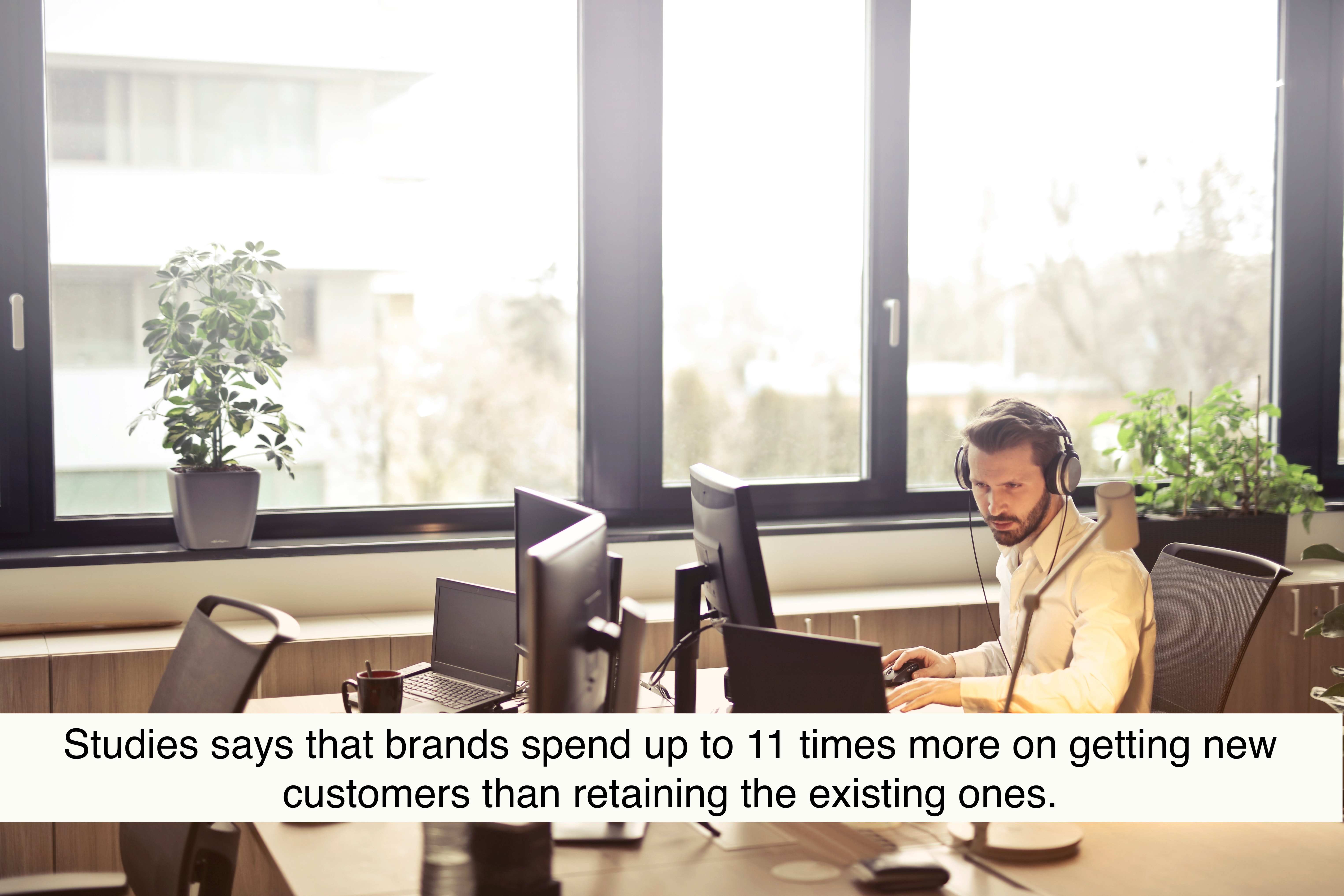 Studies says that brands spend up to 11 times more on getting new customers than retaining the existing ones.