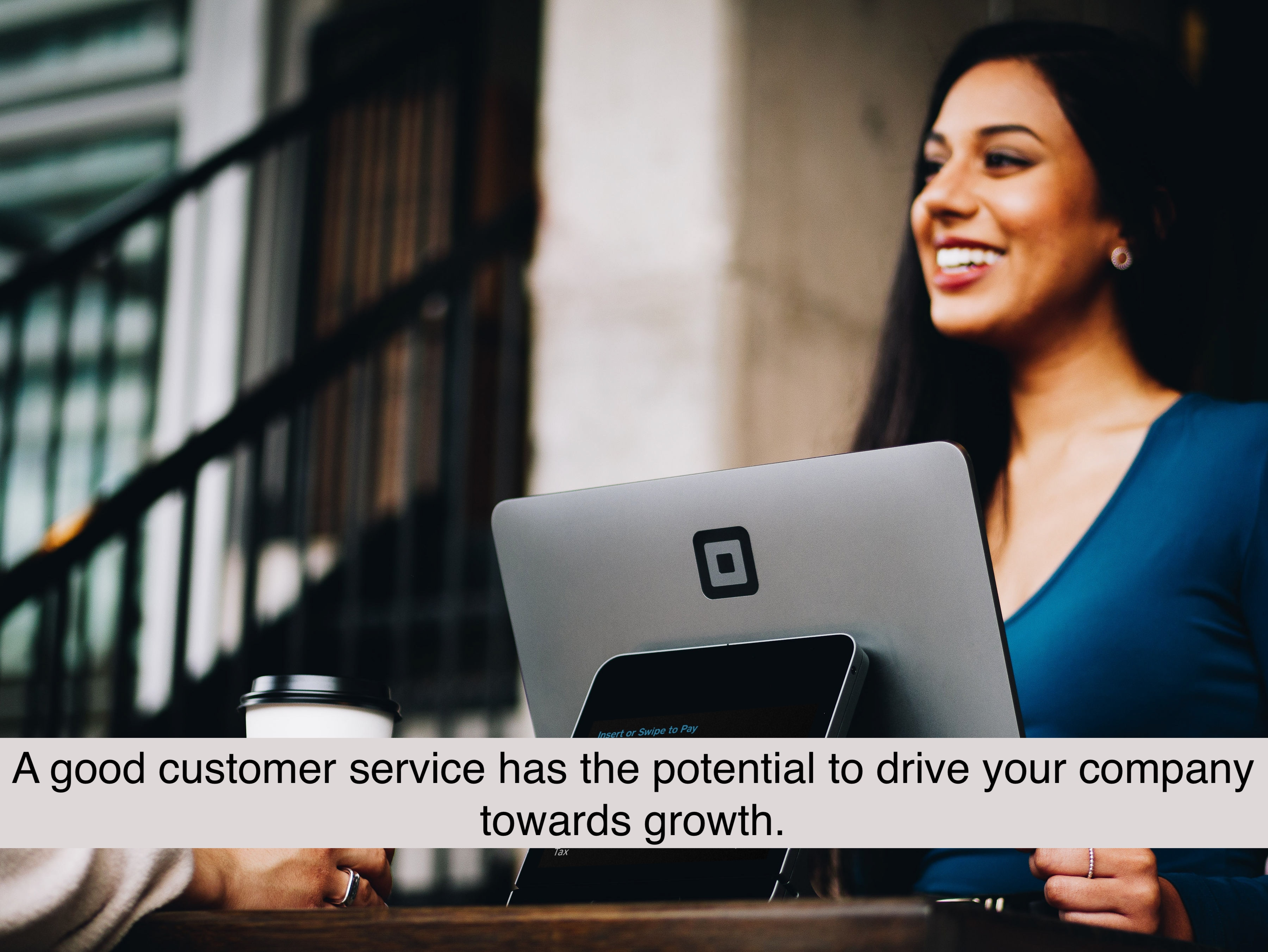 A good customer service has the potential to drive your company towards growth.