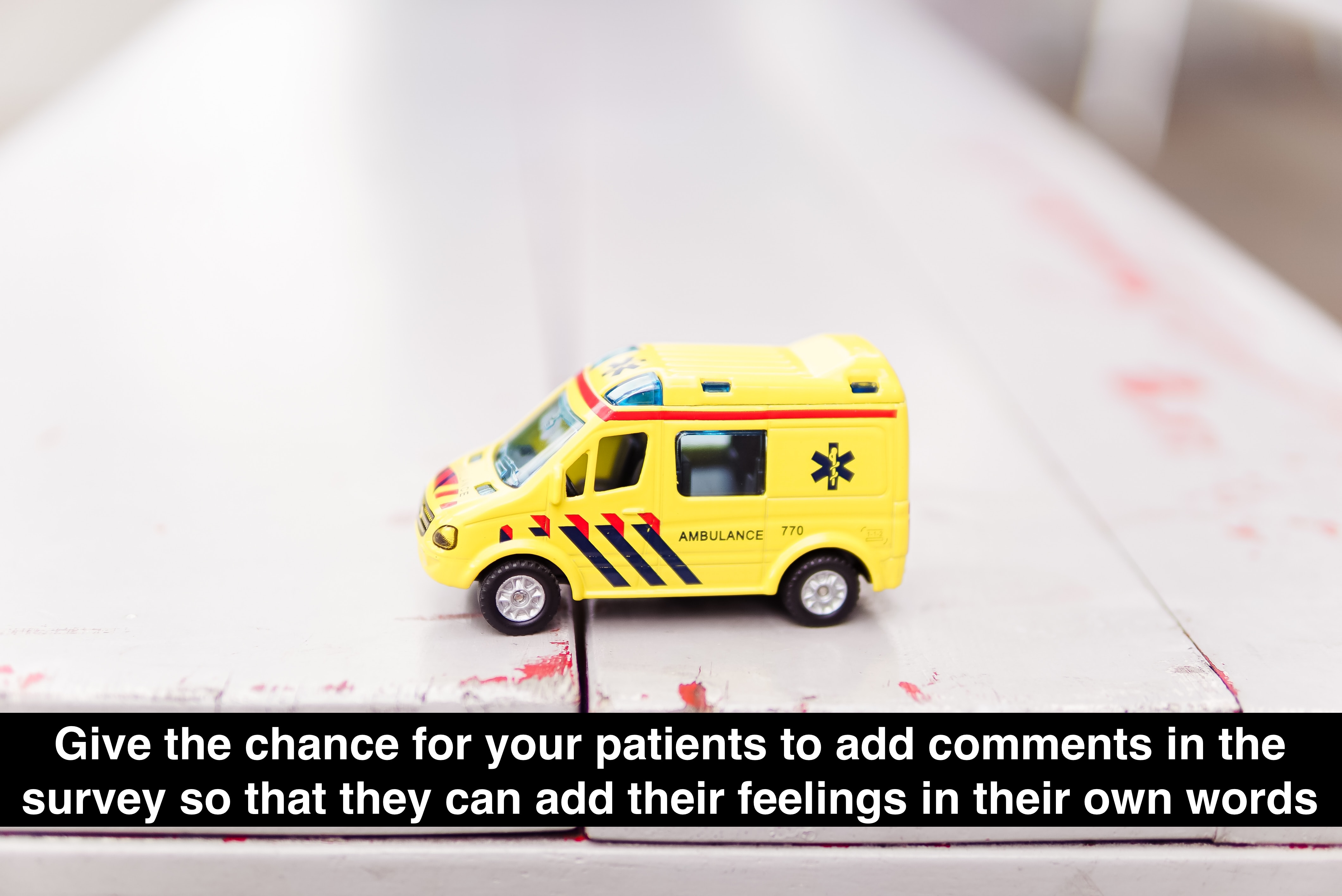 Add a comments section in your patient satisfaction surveys.
