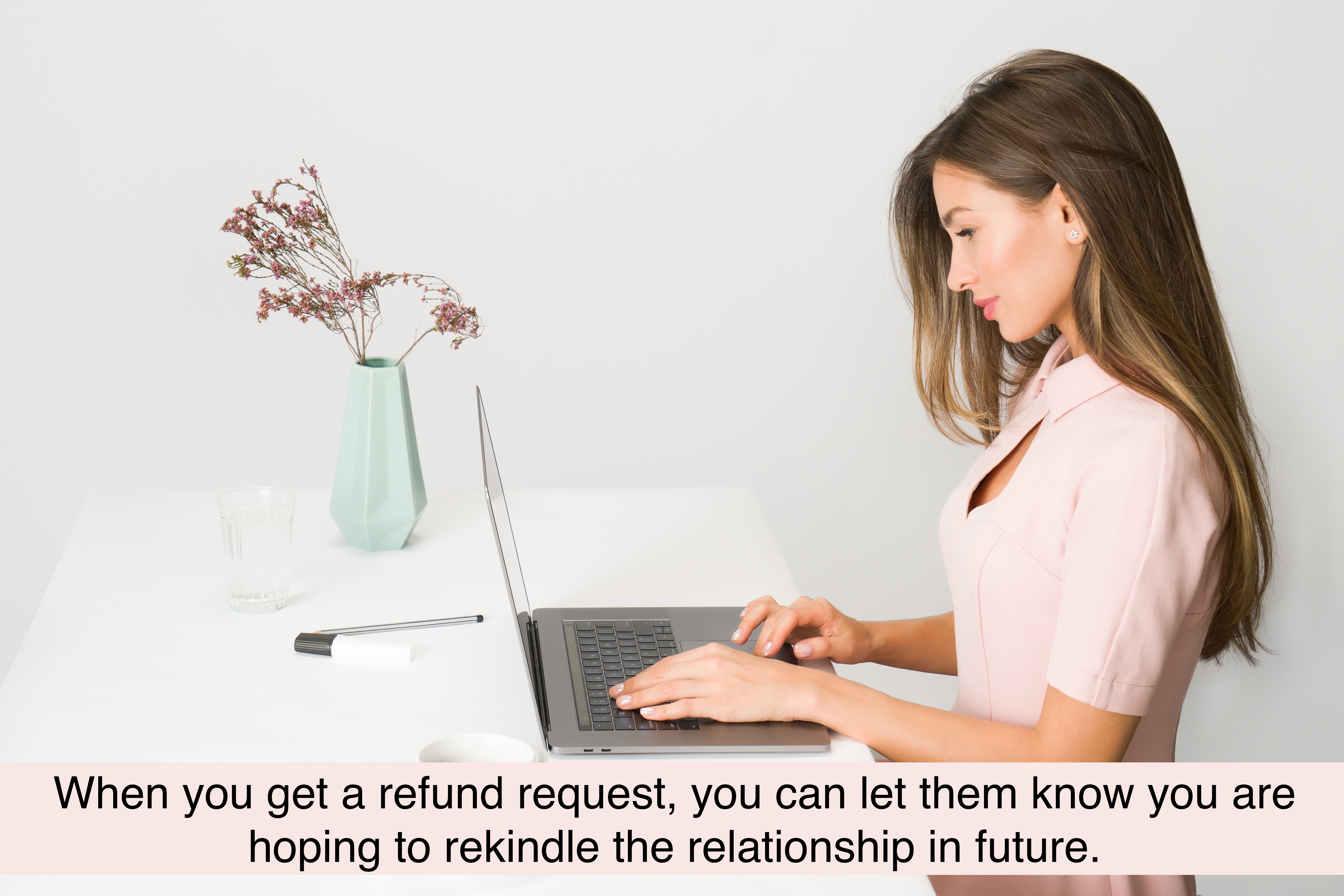 When you get a refund request, you can let them know you are hoping to rekindle the relationship in future.