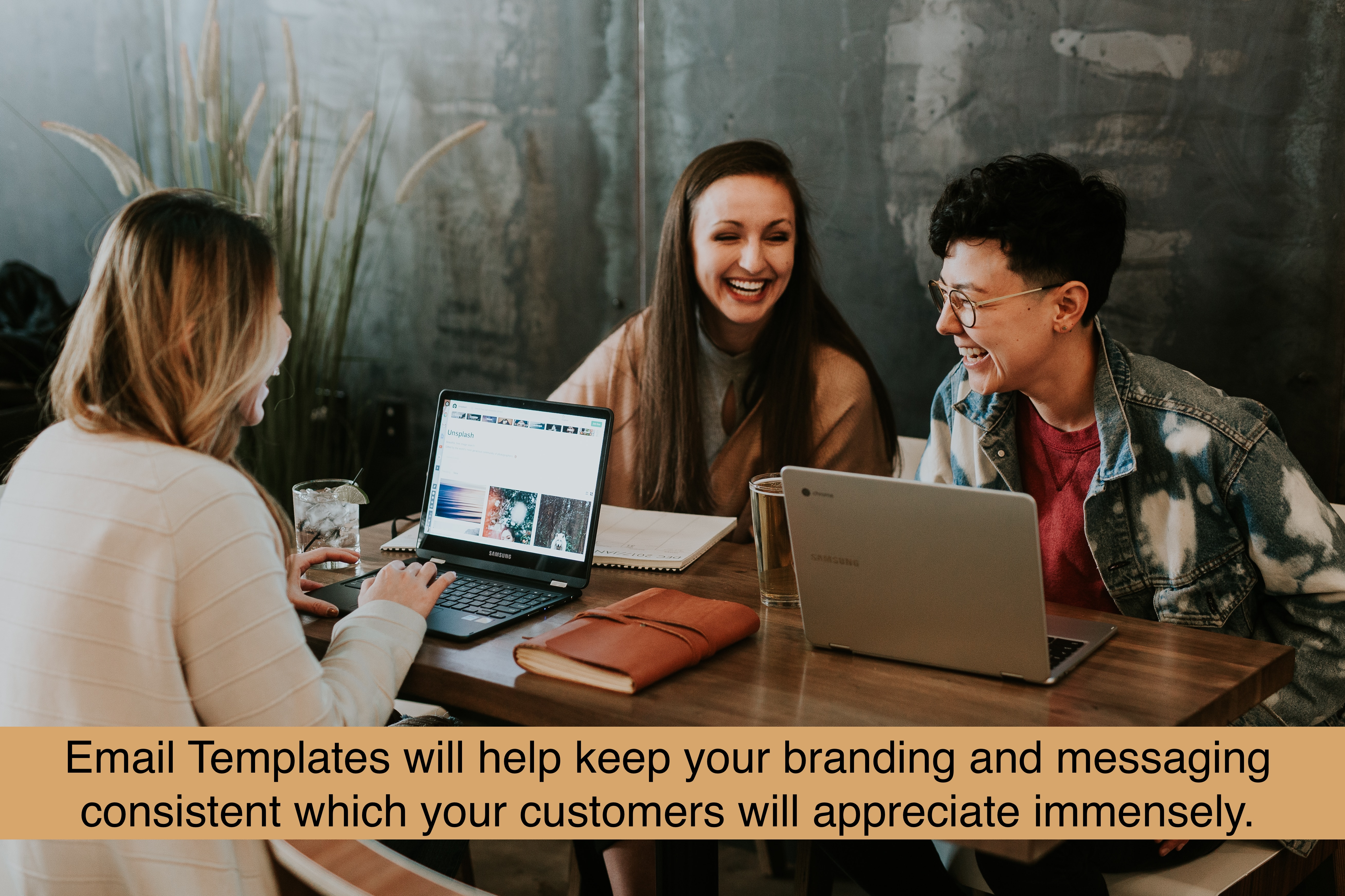 Email Templates will help keep your branding and messaging consistent which your customers will appreciate immensely.