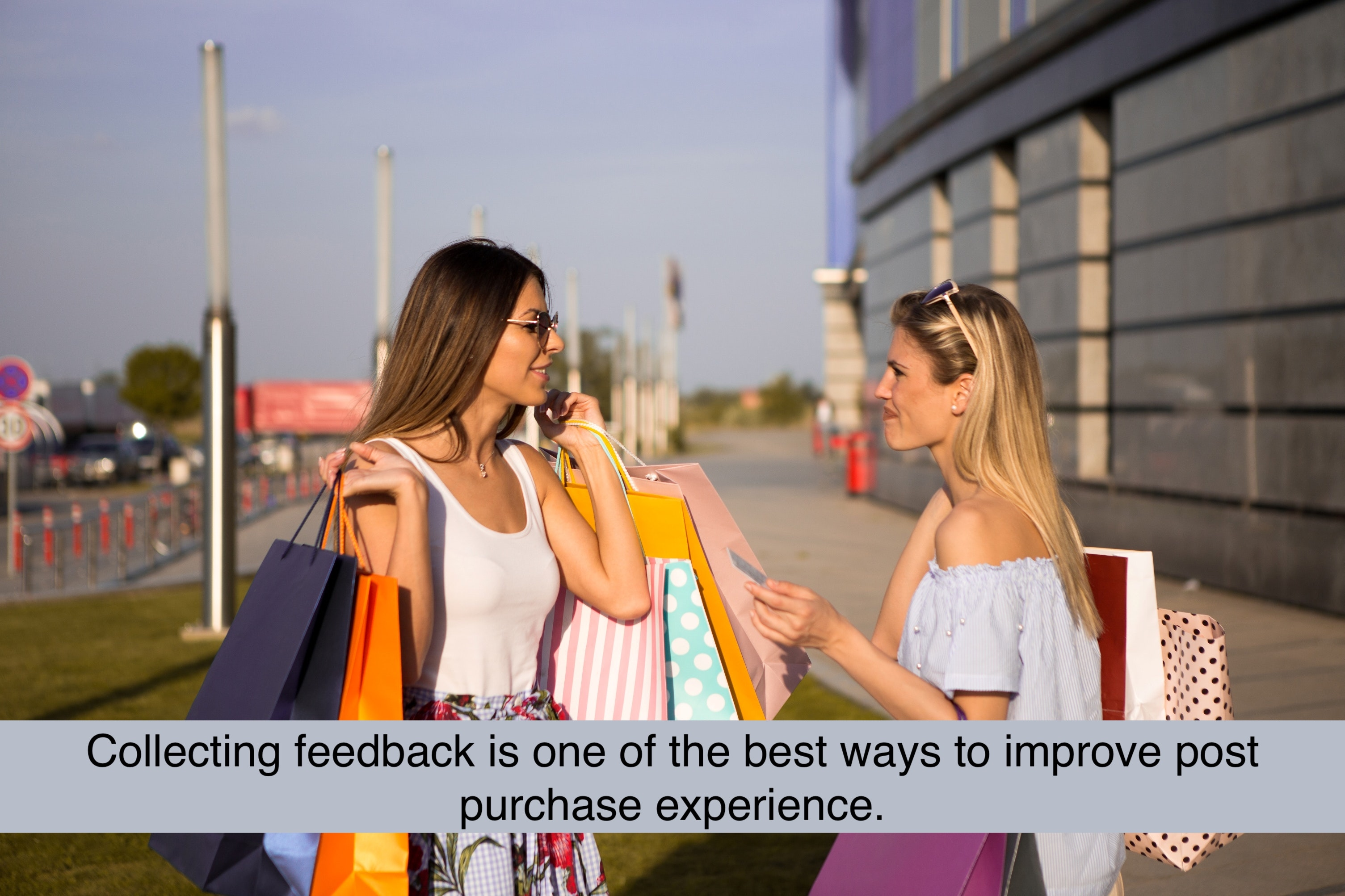 Collecting feedback is one of the best ways to improve post purchase experience.